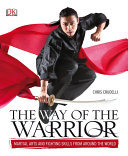 Way of the Warrior, The (Martial Arts and Fighting Skills from Around the World)
