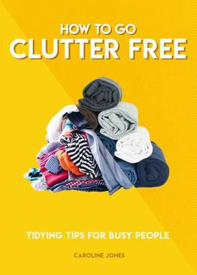 How to Go Clutter Free - Eco Tips for Busy People