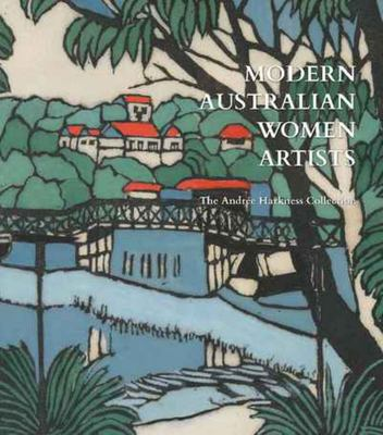 Modern Australian Women Artists - Paintings, Prints and Pottery the Andree Harkness Collection