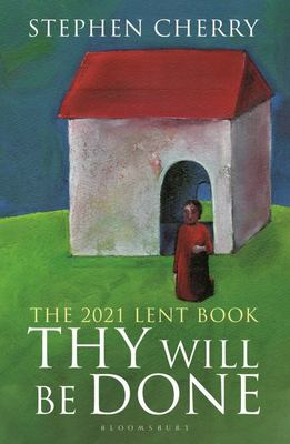 Thy Will Be Done - The 2021 Lent Book