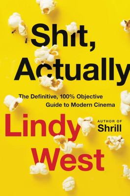 Shit, Actually - The Definitive, 100% Objective Guide to Modern Cinema