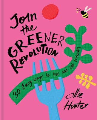 Join the Greener Revolution: 30 Easy Ways to Live and Eat Sustainably