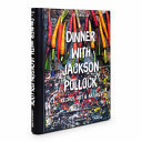 Dinner with Jackson Pollock - Recipes, Art & Nature
