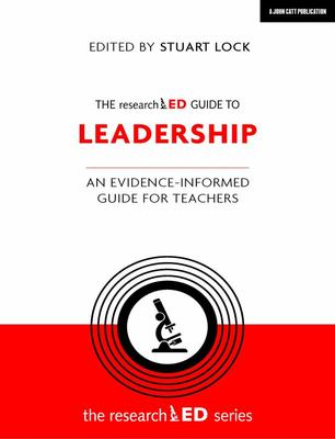 The ResearchED Guide to Leadership - An Evidence-Informed Guide for Teachers