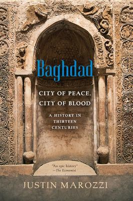 BaghdadCity of Peace, City of Blood--A History in Thirteen Centuries