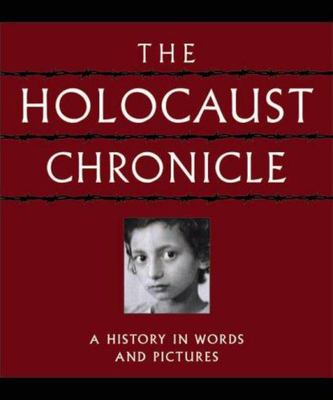 The Holocaust Chronicle - A History in Words and Pictures