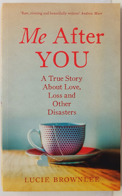 Me After You: A True Story about Love, Loss and other Disasters