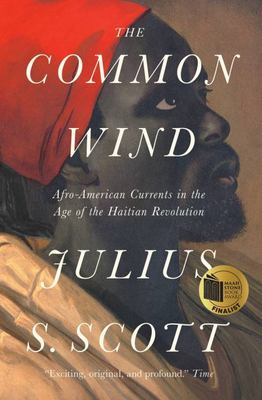 The Common Wind - Afro-American Currents in the Age of the Haitian Revolution