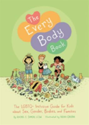 The Every Body Book - The LGBTQ+ Inclusive Guide for Kids about Sex, Gender, Bodies, and Families