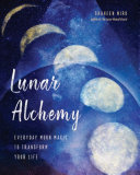 Lunar Alchemy - Everyday Moon Magic to Transform Your Life