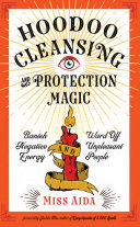 Hoodoo Cleansing and Protection Magic - Banish Negative Energy and Ward off Unpleasant People