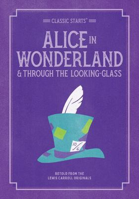 Alice in Wonderland and Through the Looking-Glass (Classic Starts)