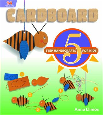 Cardboard: 5-Step Handicrafts for Kids
