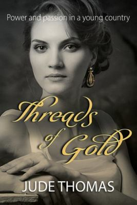 Threads of Gold - Power and Passion in a Young Country