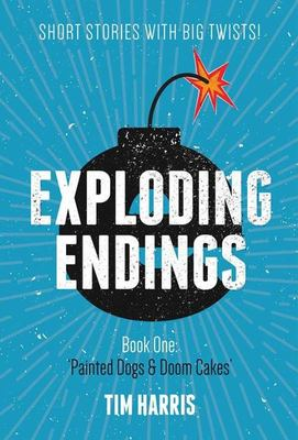 Exploding Endings 1: Painted Dogs and Doom Cakes