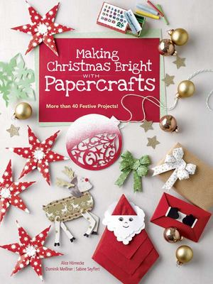 Making Christmas Bright with Papercrafts - More Than 40 Festive Projects!