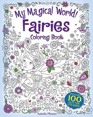 My Magical World! Fairies Coloring Book - Includes 100 Glitter Stickers!