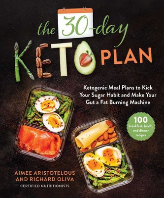 The 30-Day Keto Plan - Ketogenic Meal Plans to Kick Your Sugar Habit and Make Your Gut a Fat-Burning Machine
