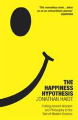 Happiness Hypothesis : Putting ancient wisdom to the test of modern science