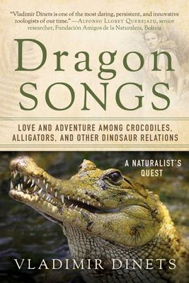 Dragon Songs - Love and Adventure among Crocodiles, Alligators, and Other Dinosaur Relations