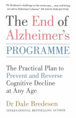 The End of  Alzheimer's Programme: The Practical Plan to Help Reverse Alzheimer's and Prevent Cognitive Decline