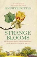 Strange Blooms : The curious lives and adventures of John Tradescants