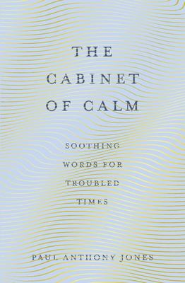 The Cabinet of Calm: Soothing Words for Troubled Times