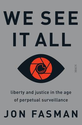 We See It All - Liberty and Justice in the Age of Perpetual Surveillance