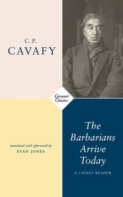 The Barbarians Arrive Today - A Cavafy Reader