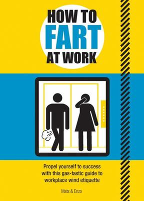 How to Fart at Work - Propel Yourself to Success with This Fruitful Guide to Workplace Wind Etiquette