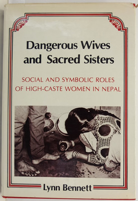 Dangerous Wives and Sacred Sisters - Social and Symbolic Roles of Women in Nepal