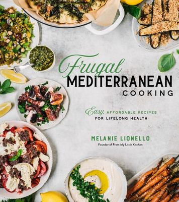 Frugal Mediterranean Cooking - Easy, Affordable Recipes for Lifelong Health