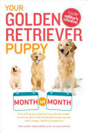 Your Golden Retriever Puppy Month by Month - Everything You Need to Know at Each Stage to Ensure Your Cute and Playful Puppy