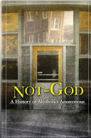 Not God : A History of Alcoholics Anonymous