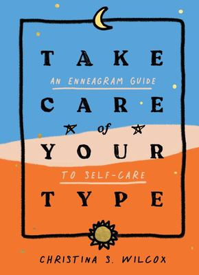 Take Care of Your Type - An Enneagram Guide to Self-Care