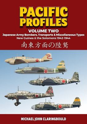 Pacific Profiles Volume Two - Japanese Army Bombers, Transports & Miscellaneous Types New Guinea & the Solomons 1942-1944