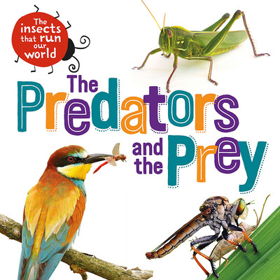 The Predators and the Prey (The Insects That Run Our World)