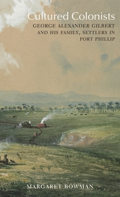 Cultured Colonists: George Gilbert and his Family, Settlers in Port Phillip