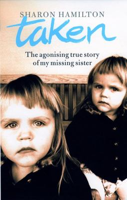 Taken - The Agonising True Story of My Missing Sister
