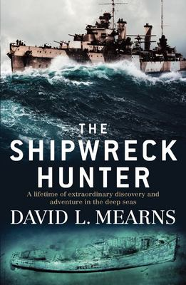 The Shipwreck Hunter: A Lifetime of Extraordinary Discovery