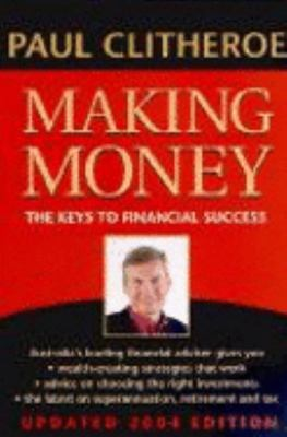MAKING MONEY : THE KEYS TO FINANCIAL SUCCESS