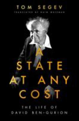 A State at Any Cost - The Life of David Ben-Gurion
