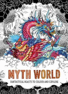 Myth World - Fantastical Beasts to Colour and Explore