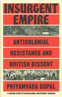 Insurgent Empire - Anticolonial Resistance and British Dissent