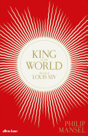 King of the World - The Life of Louis XIV