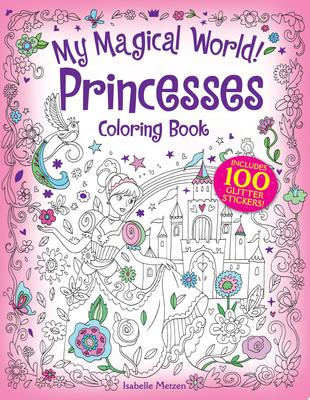 My Magical World! Princesses Coloring Book - Includes 100 Glitter Stickers!
