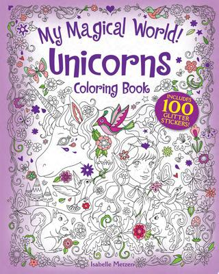 My Magical World! Unicorns Coloring Book - Includes 100 Glitter Stickers!