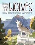 Bringing Back the Wolves - How a Predator Restored an Ecosystem