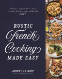 Rustic French Cooking Made Easy: Authentic, Regional Flavors from Provence, Brittany, Alsace and More