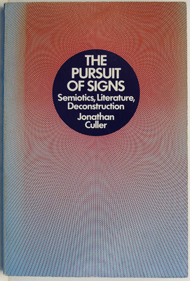 The Pursuit of Signs - Semiotics, Literature, Deconstruction